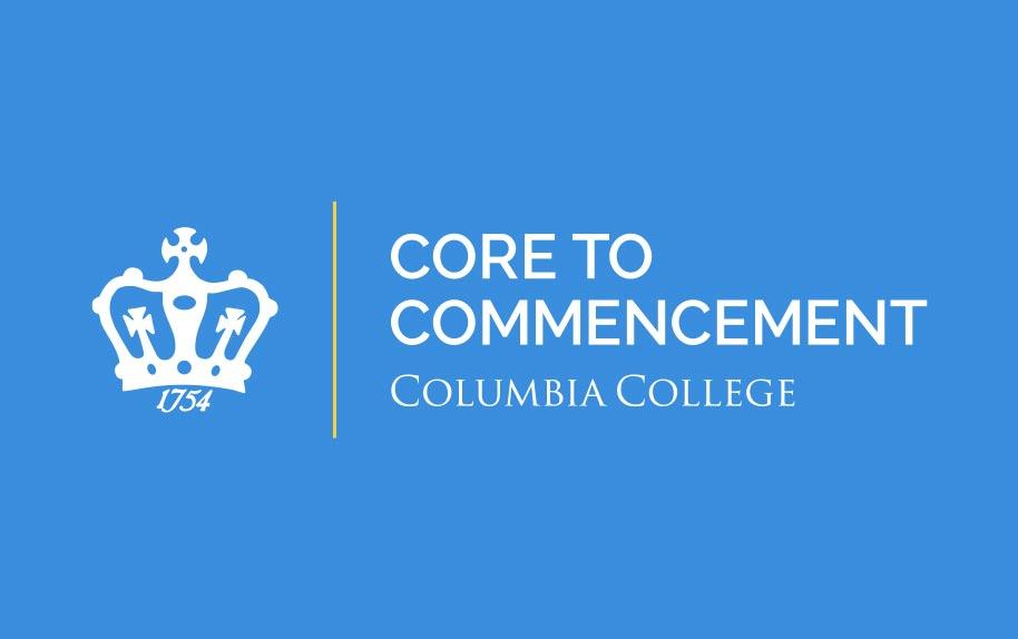 Columbia College, Core to Commencement